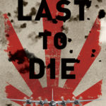 [PDF] [EPUB] Last to Die: A Defeated Empire, a Forgotten Mission, and the Last American Killed in World War II Download