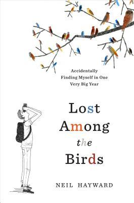 [PDF] [EPUB] Lost Among the Birds: Accidentally Finding Myself in One Very Big Year Download by Neil Hayward