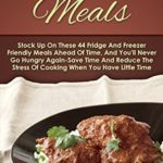 [PDF] [EPUB] Make Ahead Meals: Stock Up On These 44 Fridge And Freezer Friendly Meals Ahead Of Time, And You'll Never Go Hungry Again-Save Time And Reduce The Stress … Slow Cooker Recipes, Make Ahead Paleo) Download