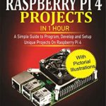 [PDF] [EPUB] Mastering Raspberry Pi 4 Projects in 1 Hour: A simple Guide to Program, Develop and Setup Unique Projects on Raspberry Pi 4 Download