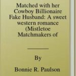 [PDF] [EPUB] Matched with her Cowboy Billionaire Fake Husband: A sweet western romance (Mistletoe Matchmakers of Clearwater County) Download