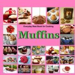 [PDF] [EPUB] Muffins:Everyday Best Book for Cooking: Quick,Easy and Delicious Muffins, Simple , Healthy and basic Muffin,Sweet and Savory Muffin Recipes, Healthy,Fruit,vegen,cookbook,Dessert Download