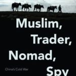 [PDF] [EPUB] Muslim, Trader, Nomad, Spy: China's Cold War and the People of the Tibetan Borderlands Download