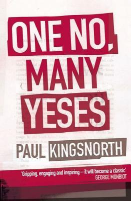 [PDF] [EPUB] One No, Many Yeses: A Journey to the Heart of the Global Resistance Movement Download by Paul Kingsnorth