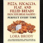 [PDF] [EPUB] Pizza, Focaccia, Flat and Filled Breads For Your Bread Machine: Perfect Every Time Download