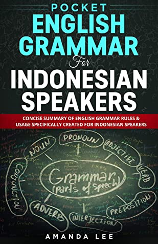 [PDF] [EPUB] Pocket English Grammar for Indonesian Speakers: Concise summary of English grammar rules and usage specifically created for Indonesian Speakers Download by Amanda Lee