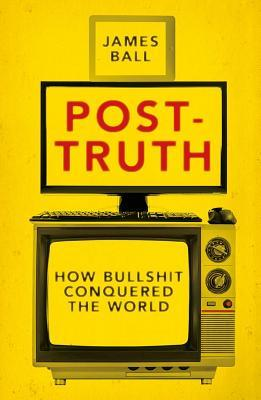 [PDF] [EPUB] Post-Truth: How Bullshit Conquered the World Download by James     Ball