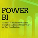 [PDF] [EPUB] Power BI: Give Life to Your Data With the Complete and Fastest Crash Course on Data Visualization (Quick Ctrl Guides Book 2) Download