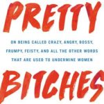 [PDF] [EPUB] Pretty Bitches: On Being Called Crazy, Angry, Bossy, Frumpy, Feisty, and All the Other Words That Are Used to Undermine Women Download