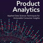 [PDF] [EPUB] Product Analytics: Applied Data Science Techniques for Actionable Consumer Insights (Addison-Wesley Data and Analytics Series) Download