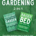 [PDF] [EPUB] Raised Bed Gardening 2-in-1: Everything Beginners Need to Know to Start Growing Your First Organic Garden With Your Favorite Vegetables, Fruits, Herbs and Flowers Download