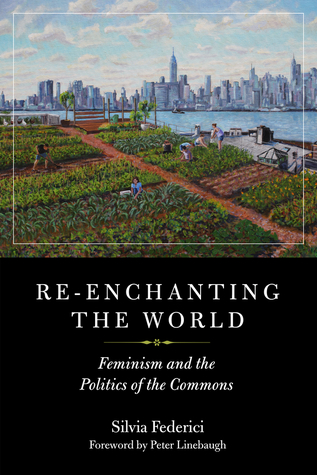 [PDF] [EPUB] Re-Enchanting the World: Feminism and the Politics of the Commons Download by Silvia Federici