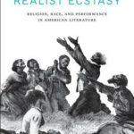 [PDF] [EPUB] Realist Ecstasy: Religion, Race, and Performance in American Literature Download