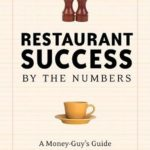 [PDF] [EPUB] Restaurant Success by the Numbers: A Money-Guy's Guide to Opening the Next Hot Spot Download