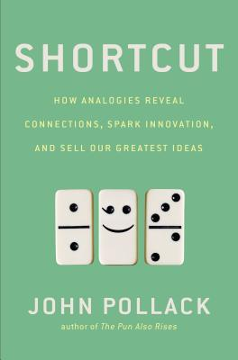 [PDF] [EPUB] Shortcut: How Analogies Reveal Connections, Spark Innovation, and Sell Our Greatest Ideas Download by John Pollack