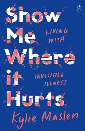 [PDF] [EPUB] Show Me Where It Hurts: Living with Invisible Illness Download by Kylie Maslen
