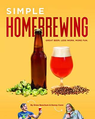 [PDF] [EPUB] Simple Homebrewing: Great Beer, Less Work, More Fun Download by Drew Beechum