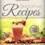 [PDF] [EPUB] Smoothie Recipes: Ultimate Boxed Set with 100+ Smoothie Recipes: Green Smoothies, Paleo Smoothies and Juicing Download