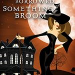 [PDF] [EPUB] Something Borrowed, Something Broom (A Wildes Witches Series, #5) Download