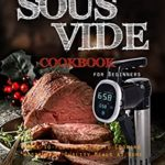 [PDF] [EPUB] Sous Vide Cookbook for Beginners: Easy-to-Follow Guide to Cooking Restaurant-Quality Meals at Home Download