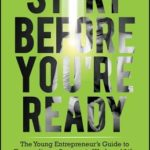 [PDF] [EPUB] Start Before You're Ready: The Young Entrepreneur's Guide to Extraordinary Success in Work and Life Download