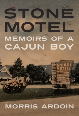 [PDF] [EPUB] Stone Motel: Memoirs of a Cajun Boy Download by Morris Ardoin