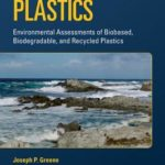 [PDF] [EPUB] Sustainable Plastics: Environmental Assessments of Biobased, Biodegradable, and Recycled Plastics Download