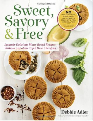 [PDF] [EPUB] Sweet, Savory, and Free: Insanely Delicious Plant-Based Recipes without Any of the Top 8 Food Allergens Download by Debbie Adler