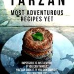 [PDF] [EPUB] Tarzan: Most Adventurous Recipes Yet: Impossible Is Just A Myth. If You Can Think It, You Can COOK IT. If You Can Swing It, You Can COOK IT!!  Download