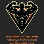 [PDF] [EPUB] Testosterone: Boost 300% Your Test Levels Naturally, Enhance Fat Loss and Muscle Gain, And Enjoy Skyrocketing Libido! Download