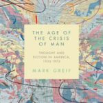 [PDF] [EPUB] The Age of the Crisis of Man: Thought and Fiction in America, 1933-1973 Download