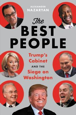 [PDF] [EPUB] The Best People: Trump's Cabinet and the Siege on Washington Download by Alexander Nazaryan