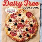[PDF] [EPUB] The Big Dairy Free Cookbook: The Complete Collection of Delicious Dairy-Free Recipes Download