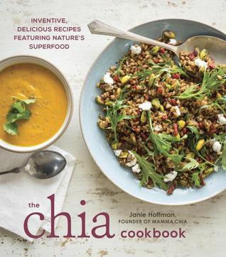 [PDF] [EPUB] The Chia Cookbook: Inventive, Delicious Recipes Featuring Nature's Superfood Download by Janie Hoffman