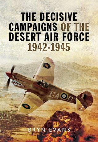 [PDF] [EPUB] The Decisive Campaigns of the Desert Air Force 1942-1945 Download by Bryn Evans