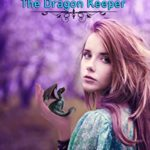 [PDF] [EPUB] The Dragon Keeper (Mystic's Tale Book 1) Download