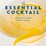 [PDF] [EPUB] The Essential Cocktail: The Art of Mixing Perfect Drinks Download