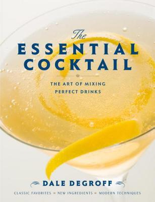 [PDF] [EPUB] The Essential Cocktail: The Art of Mixing Perfect Drinks Download by Dale DeGroff