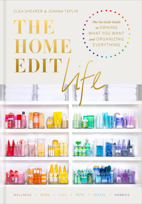 [PDF] [EPUB] The Home Edit Life: The Complete Guide to Organizing Absolutely Everything at Work, at Home, and on the Go Download by Clea Shearer