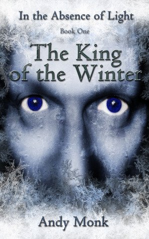 [PDF] [EPUB] The King of the Winter (In the Absence of Light, #1) Download by Andy Monk