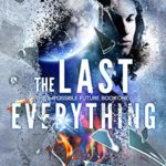 [PDF] [EPUB] The Last Everything (The Impossible Future, #1) Download