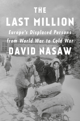 [PDF] [EPUB] The Last Million: Europe's Displaced Persons from World War to Cold War Download by David Nasaw