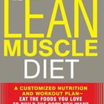 [PDF] [EPUB] The Lean Muscle Diet: A Customized Nutrition and Workout Plan–Eat the Foods You Love to Build the Body You Want and Keep It for Life! Download