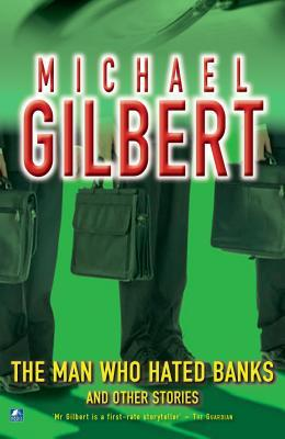 [PDF] [EPUB] The Man Who Hated Banks: And Other Mysteries Download by Michael    Gilbert