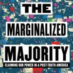 [PDF] [EPUB] The Marginalized Majority: Claiming Our Power in a Post-Truth America Download