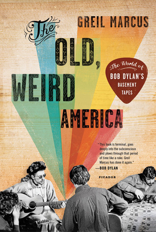 [PDF] [EPUB] The Old, Weird America: The World of Bob Dylan's Basement Tapes Download by Greil Marcus