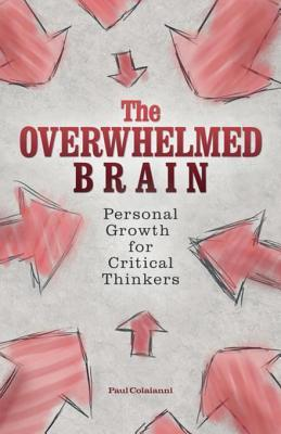 [PDF] [EPUB] The Overwhelmed Brain: Personal Growth for Critical Thinkers Download by Paul Colaianni