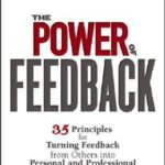 [PDF] [EPUB] The Power of Feedback: 35 Principles for Turning Feedback from Others Into Personal and Professional Change Download