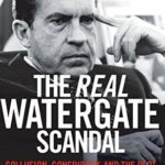 [PDF] [EPUB] The Real Watergate Scandal: Collusion, Conspiracy, and the Plot That Brought Nixon Down Download