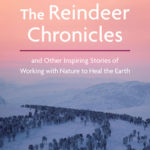 [PDF] [EPUB] The Reindeer Chronicles: And Other Inspiring Stories of Working with Nature to Heal the Earth Download